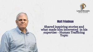 Matt Friedman – Expert Speaker at Legal Beagle on Modern Slavery